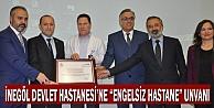 """İnegöl Devlet Hastanesine engelsiz hastane"""" unvanı"""