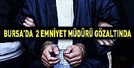 Bursada 2 emniyet müdürü gözaltında