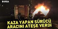Bursada trafik kazası yapan sürücü aracını ateşe verdi