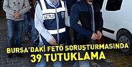 Bursadaki FETÖ soruşturmasında 39 tutuklama