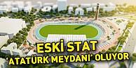Eski stat 'Atatürk Meydanı oluyor