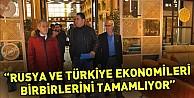 """Rusya ve Türkiye ekonomileri birbirlerini tamamlıyor"""""""
