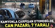 Kamyonla çarpışan otomobilde can pazarı; 7 yaralı