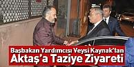 Başbakan Yardımcısı Kaynak#039;tan Aktaş#039;a Taziye Ziyareti
