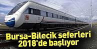 Bursa-Bilecik seferleri 2018#39;de başlıyor