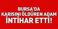 Bursa#39;da karısını öldüren adam intihar etti!