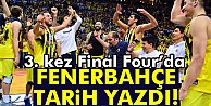 Fenerbahçe, üst üste 3. kez Final-Fourda