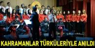 Kahramanlar Türküleriyle Anıldı