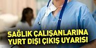 Sağlık çalışanlarına yurt dışı çıkış uyarısı
