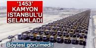 Yeni Havalimanı '1453' Kamyon ile İstanbul'u selamladı