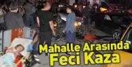 Mahalle Arasında Feci Kaza;6 yaralı
