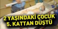 2 yaşındaki çocuk 5. Kattan Düştü