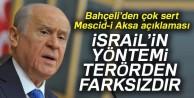 Bahçeli: 'İsrail'in yöntemi terörden farksızdır'