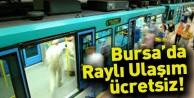 Bursada raylı ulaşım ücretsiz