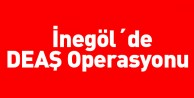İnegöl´de DEAŞ Operasyonu