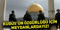 Kudüs#039;ün Özgürlüğü İçin Meydanlardayız!
