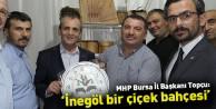 MHP Bursa İl Başkanı Topçu: 'İnegöl bir çiçek bahçesi