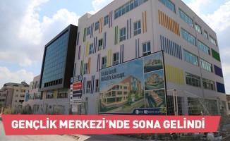 Bursa'da Gençlik Merkezi'nde sona gelindi