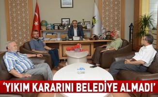 """""""Yıkım Kararını Belediye Almadı"""""""