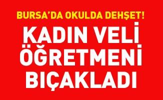Bursa'da okulda dehşet! Kadın veli öğretmeni bıçakladı
