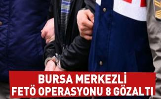 Bursa Merkezli Fetö Operasyonu 8 Gözaltı