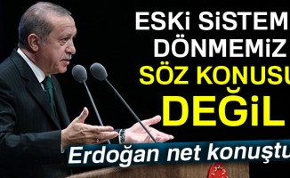 Cumhurbaşkanı Erdoğan: Eski sisteme dönmesi söz konusu değildir