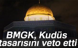 BMGK, Kudüs tasarısını veto etti