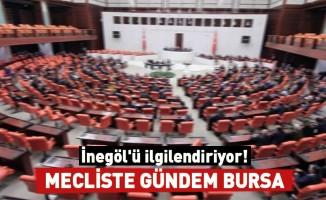 Meclis'te gündem Bursa!