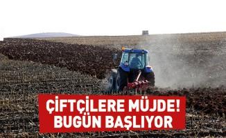 Çiftçilere büyük müjde! Bugün başlıyor