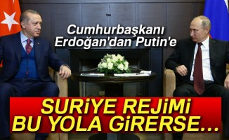 Erdoğan'dan Putin'e: 'Suriye rejimi bu yola girerse sonuçları olur'