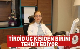 Tiroid üç kişiden birini tehdit ediyor