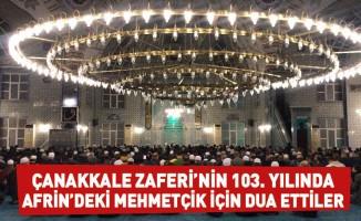 Çanakkale Zaferi'nin 103. yılında Afrin'deki Mehmetçik için dua ettiler