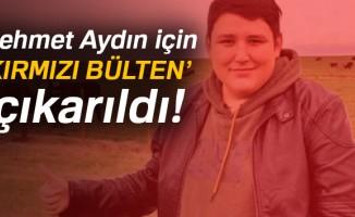 Mehmet Aydın için kırmızı bülten çıkarıldı!