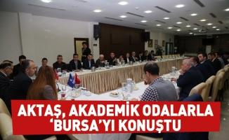 Aktaş, akademik odalarla 'Bursa'yı konuştu