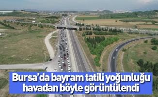 Bursa'da bayram tatili yoğunluğu havadan böyle görüntülendi