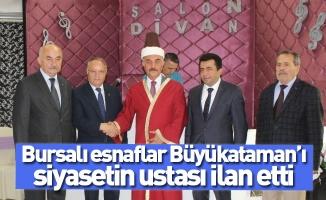 Bursalı esnaflar Büyükataman'ı siyasetin ustası ilan etti