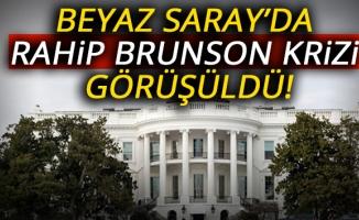 Beyaz Saray'da Rahip Brunson krizi görüşüldü!