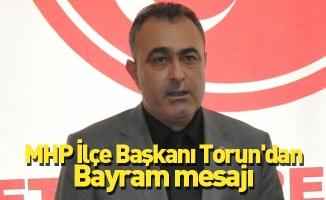 MHP İlçe Başkanı Torun'dan Bayram mesajı