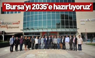 """""""Bursa'yı 2035'e hazırlıyoruz"""""""