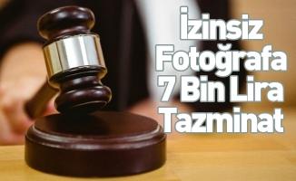 İzinsiz fotoğrafa 7 bin lira tazminat