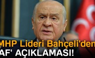 MHP Lideri Devlet Bahçeli'den 'Af' açıklaması!