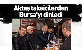 Aktaş taksicilerden Bursa'yı dinledi