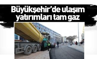 Büyükşehir'de ulaşım yatırımları tam gaz