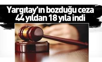 Yargıtay'ın bozduğu ceza 44 yıldan 18 yıla indi