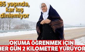 85 yaşında...Okuma öğrenmek için kar kış demiyor her gün 2 kilometre yürüyor