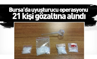 Bursa'da uyuşturucu operasyonu, 21 kişi gözaltına alındı