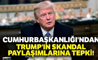 Cumhurbaşkanlığı'ndan Trump'ın skandal paylaşımlarına tepki