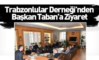 Trabzonlular Derneği'nden Başkan Taban'a Ziyaret