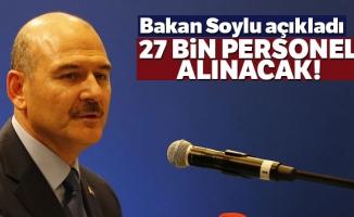 Bakan Soylu açıkladı: 27 bin personel alınacak