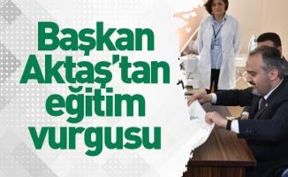 Başkan Aktaş'tan eğitim vurgusu